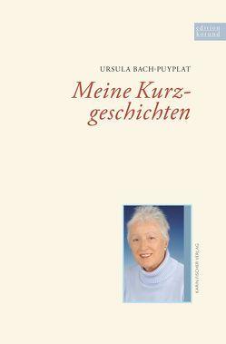 Meine Kurzgeschichten von Bach-Puyplat,  Ursula