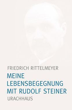 Meine Lebensbegegnung mit Rudolf Steiner von Rittelmeyer,  Friedrich