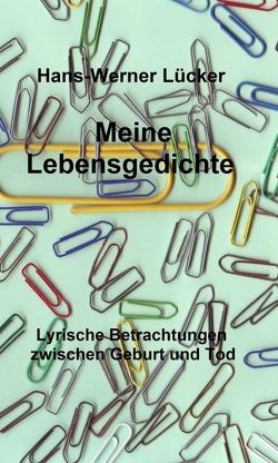 Meine Lebensgedichte von Lücker,  Hans-Werner