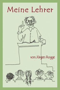 Meine Lehrer von Kühn-Berger,  Marianne, Rogge,  Jürgen
