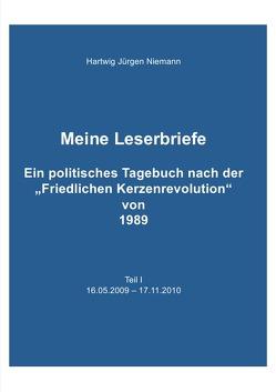 Meine Leserbriefe Teil I – Ein politisches Tagebuch von 16.05.2009 – 17.11.2010 von Niemann,  Hartwig