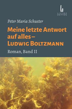 Meine letzte Antwort auf alles – Ludwig Boltzmann von Schuster,  Arthur G.P., Schuster,  Peter Maria