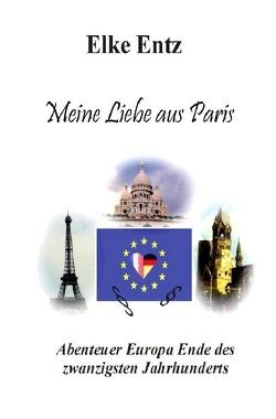 Meine Liebe aus Paris von Entz,  Elke