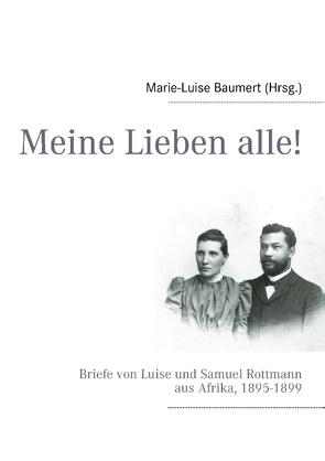 Meine Lieben alle! von Baumert,  Marie-Luise