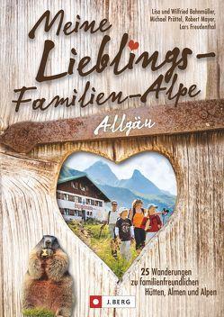 Meine Lieblings-Familien-Alm Allgäu von Bahnmüller,  Wilfried und Lisa, Mayer,  Robert, Pröttel,  Michael