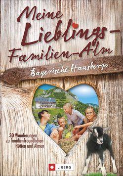 Meine Lieblings-Familien-Alm Bayerische Hausberge von Bahnmüller,  Wilfried und Lisa, Pröttel,  Michael