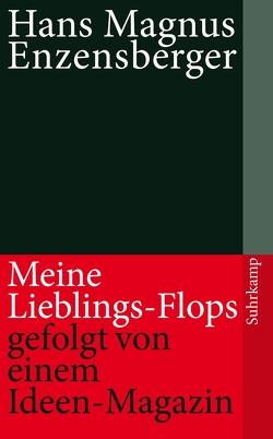Meine Lieblings-Flops, gefolgt von einem Ideen-Magazin von Enzensberger,  Hans Magnus