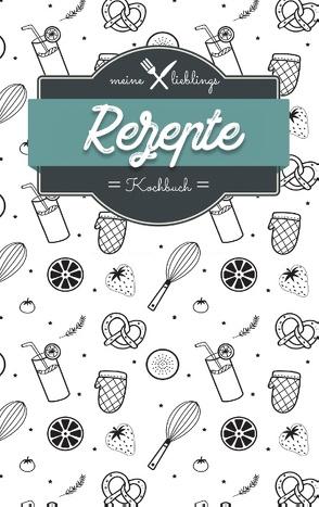 Meine Lieblings Rezepte – Kochbuch zum Selberschreiben und selbst gestalten – Mein Kochbuch von Müller ,  Sabrina