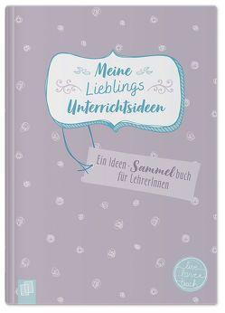 Meine Lieblingsunterrichtsideen live – love – teach von Verlag an der Ruhr,  Redaktionsteam