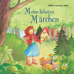 Meine liebsten Märchen von Mohr,  Irene