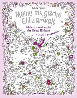 Meine magische Glitzerwelt – Male aus und suche das kleine Einhorn mit dem Silberstern von Metzen,  Isabelle