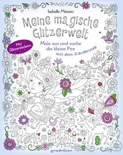 Meine magische Glitzerwelt – Male aus und suche die kleine Fee mit dem Zauberstab von Metzen,  Isabelle