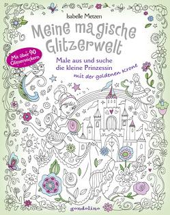 Meine magische Glitzerwelt – Male aus und suche die kleine Prinzessin mit der goldenen Krone von Metzen,  Isabelle
