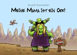 Meine Mama ist ein Ork von Eizenhöfer,  Rudolf