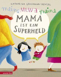 Meine Mama ist ein Superheld von Grossmann-Hensel,  Katharina