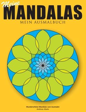 Meine Mandalas – Mein Ausmalbuch – Wunderschöne Mandalas zum Ausmalen von Abato,  Andreas