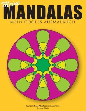Meine Mandalas – Mein cooles Ausmalbuch – Wunderschöne Mandalas zum Ausmalen von Abato,  Andreas