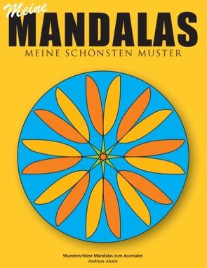 Meine Mandalas – Meine schönsten Muster – Wunderschöne Mandalas zum Ausmalen von Abato,  Andreas