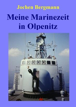 Meine Marinezeit in Olpenitz von Bergmann,  Jochen