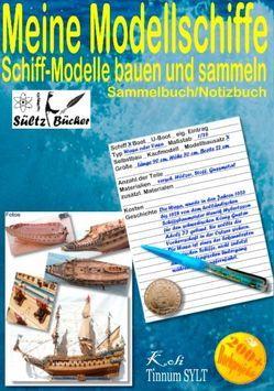 Meine Modellschiffe – Schiff Modelle bauen und sammeln – Sammelbuch/Notizbuch von Sültz,  Renate, Sültz,  Uwe H.