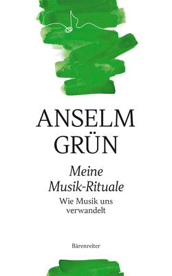 Meine Musik-Rituale von Grün,  Anselm