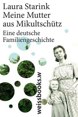 Meine Mutter aus Mikultschütz von Holberg,  Marianne, Hüsmert,  Waltraud, Louwes,  Annaleen, Starink,  Laura