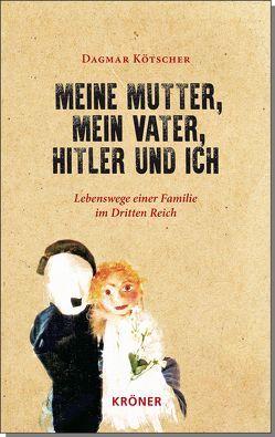 Meine Mutter, mein Vater, Hitler und ich von Kötscher,  Dagmar