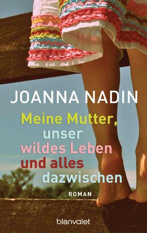 Meine Mutter, unser wildes Leben und alles dazwischen von Finke,  Astrid, Nadin,  Joanna