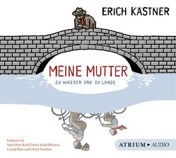 Meine Mutter zu Wasser und zu Lande von Illert,  Ursula, Kaestner,  Erich, Korff,  Hans-Peter, Kunze,  Heinz Rudolf, List-Beisler,  Sylvia, Noethen,  Ulrich