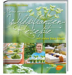 Meine neuen Wildpflanzen-Rezepte von Henckel,  Hella, Nentwig,  Celia