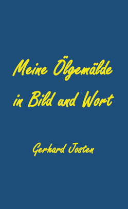 Meine Ölgemälde in Bild und Wort von Josten,  Gerhard