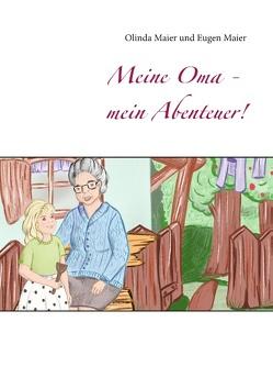 Meine Oma – mein Abenteuer! von Maier,  Eugen, Maier,  Olinda