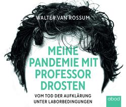 Meine Pandemie mit Professor Drosten von Buchgut, van Rossum,  Walter, Wolf,  Klaus B.