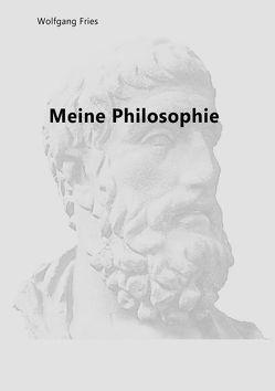 Meine Philosophie von Fries,  Wolfgang