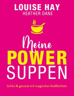 Meine Powersuppen von Dane,  Heather, Görden,  Thomas, Hay,  Louise