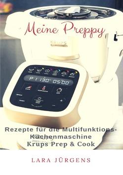 Meine Preppy – Rezepte für die Multifunktions-Küchenmaschine Krups Prep & Cook von Jürgens,  Lara