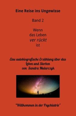 Meine Reise ins Ungewisse / Willkommen in der Psychiatrie- Eine Reise ins Ungewisse von Mularczyk,  Sandra