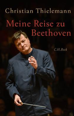 Meine Reise zu Beethoven von Lemke-Matwey,  Christine, Thielemann,  Christian