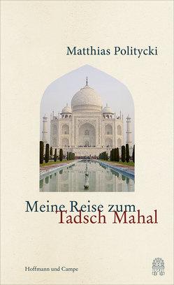 Meine Reise zum Tadsch Mahal von Politycki,  Matthias