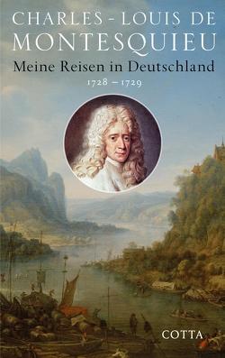 Meine Reisen in Deutschland 1728 – 1729 von de Montesquieu,  Charles-Louis, de Senarcles,  Vanessa, Montesquieu,  Charles Louis, Overhoff,  Jürgen, Schumacher,  Hans W., Senarcles,  Vanessa