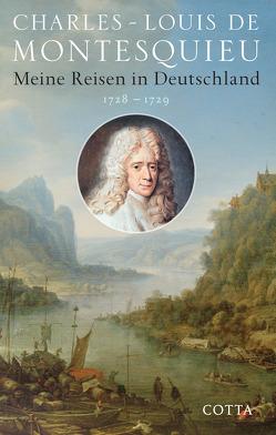 Meine Reisen in Deutschland 1728 – 1729 von Montesquieu,  Charles Louis, Overhoff,  Jürgen, Schumacher,  Hans W., Senarcles,  Vanessa