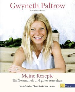 Meine Rezepte für Gesundheit und gutes Aussehen von Buchwalter,  Barbara, Paltrow,  Gwyneth, Turshen,  Julia