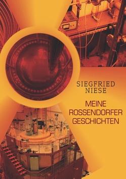 Meine Rossendorfer Geschichten von Niese,  Siegfried