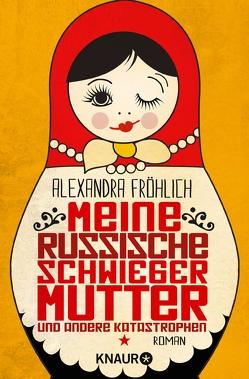 Meine russische Schwiegermutter und andere Katastrophen von Fröhlich,  Alexandra