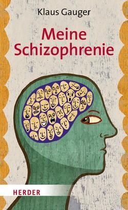 Meine Schizophrenie von Gauger,  Hans-Martin, Gauger,  Klaus