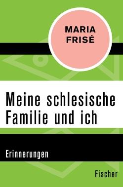 Meine schlesische Familie und ich von Frisé,  Maria