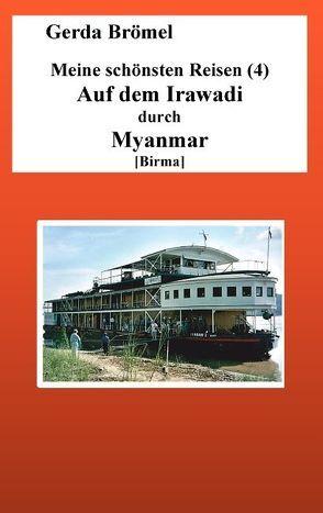 Meine schönsten Reisen (4) Auf dem Irawadi durch Myanmar [Birma] von Brömel,  Gerda