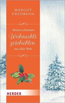 Meine schönsten Weihnachtsgeschichten aus aller Welt von Käßmann,  Margot