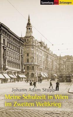 Meine Schulzeit in Wien im Zweiten Weltkrieg. 1939-1945 von Kleindienst,  Jürgen, Stupp,  Johann Adam