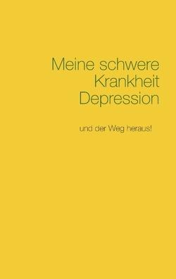 Meine schwere Krankheit Depression von Holderegger,  Dominic